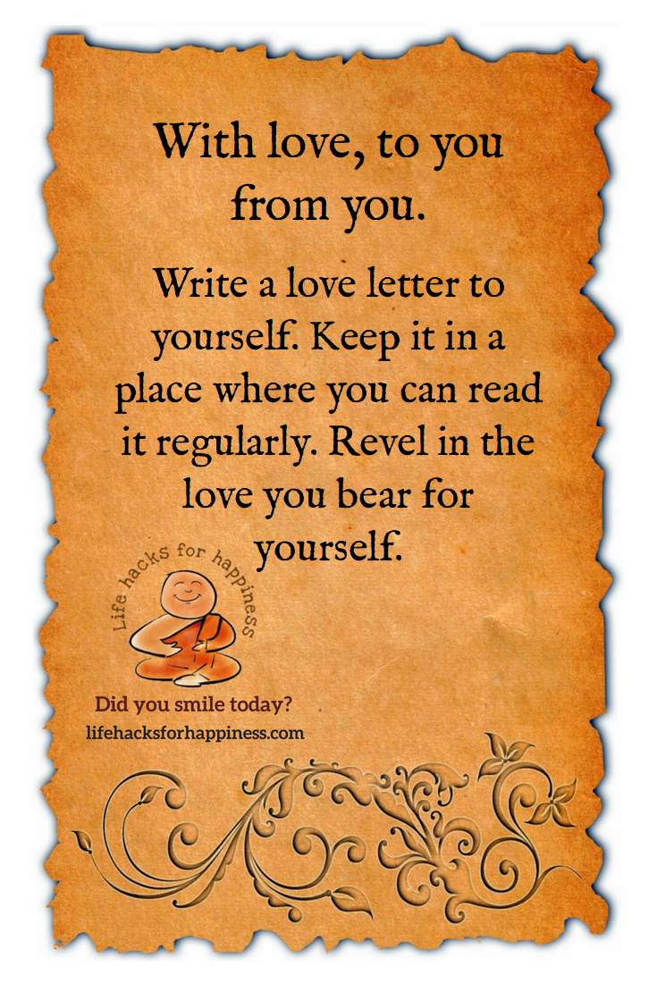 With love. From you. To you. Write a love letter to yourself. Keep it in a place where you can read it regularly. Revel in the love you bear for yourself. #lifehacksforhappiness #selflove #selfcare